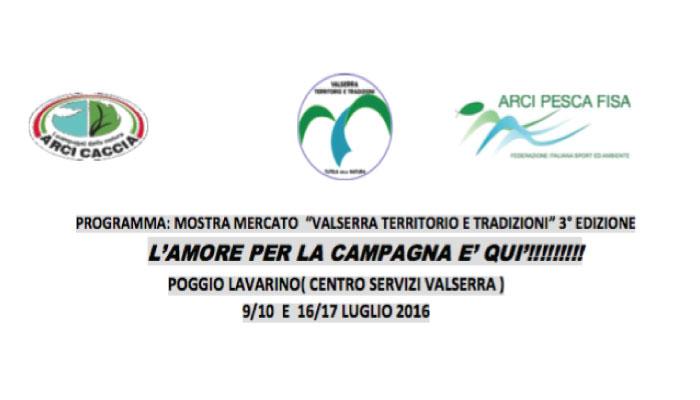 """PROGRAMMA: MOSTRA MERCATO """"VALSERRA TERRITORIO E TRADIZIONI"""" 3° EDIZIONE L'AMORE PER LA CAMPAGNA E' QUI'!!!!!!!!! POGGIO LAVARINO( CENTRO SERVIZI VALSERRA ) 9/10 E 16/17 LUGLIO 2016"""